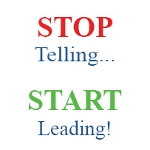 STope Telling... Start Leading!